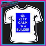 KEEP CALM I'M A BUILDER NOVELTY GIFT FUNNY ADULTS TSHIRT